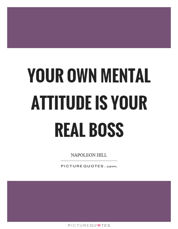Your own mental attitude is your real boss Picture Quote #1