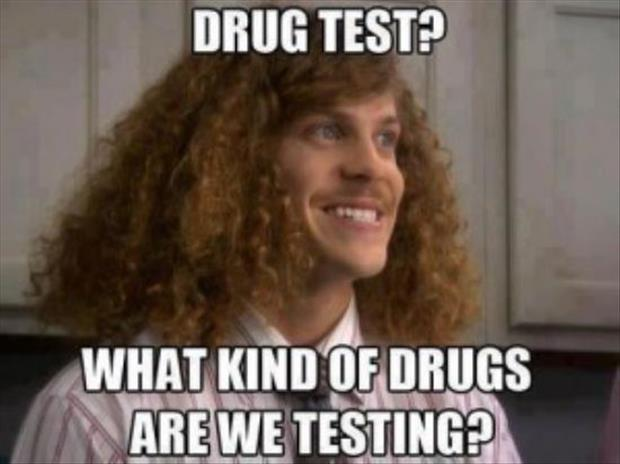 Drug test? What kind of drugs are we testing? Picture Quote #1