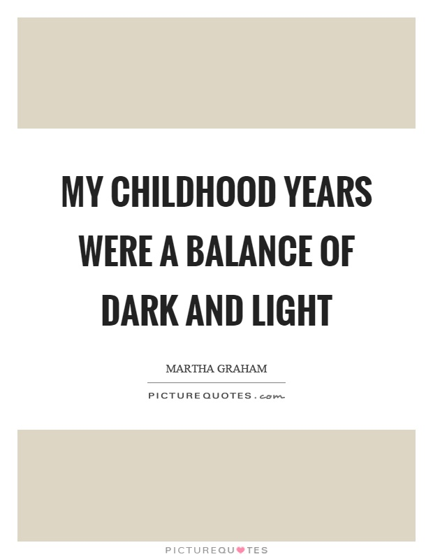 My childhood years were a balance of dark and light Picture Quote #1