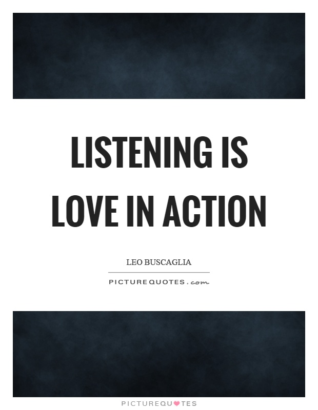 Listening is love in action Picture Quote #1