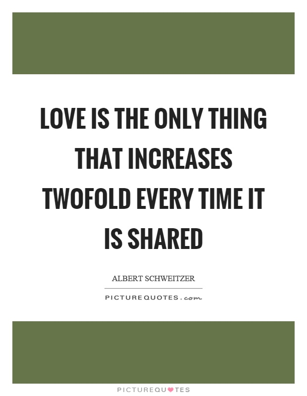 Love Is The Only Thing That Increases Twofold Every Time