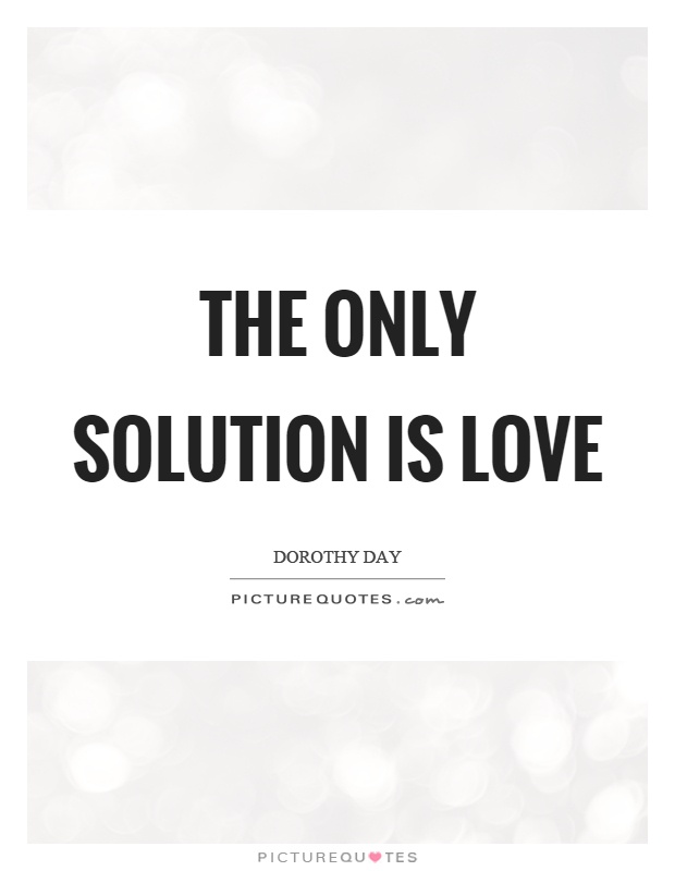 the only solution is love picture quotes. Black Bedroom Furniture Sets. Home Design Ideas