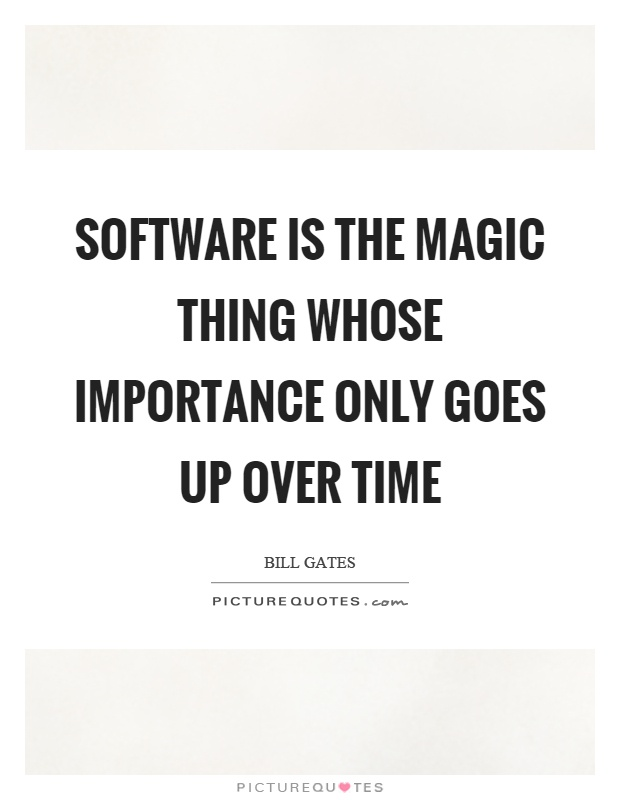 Software is the magic thing whose importance only goes up over time Picture Quote #1