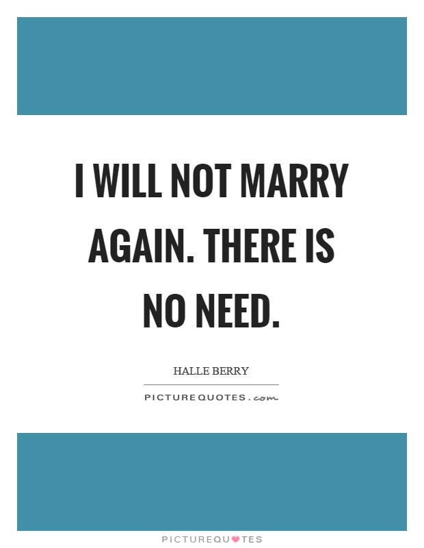 I will not marry again. There is no need Picture Quote #1