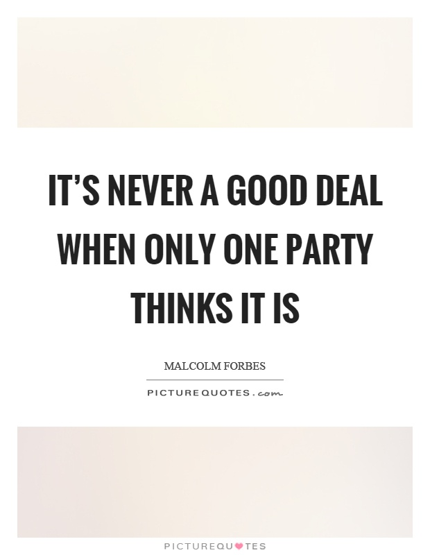 It's never a good deal when only one party thinks it is Picture Quote #1