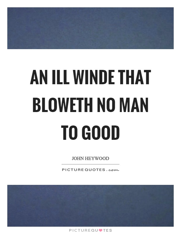 An ill winde that bloweth no man to good Picture Quote #1