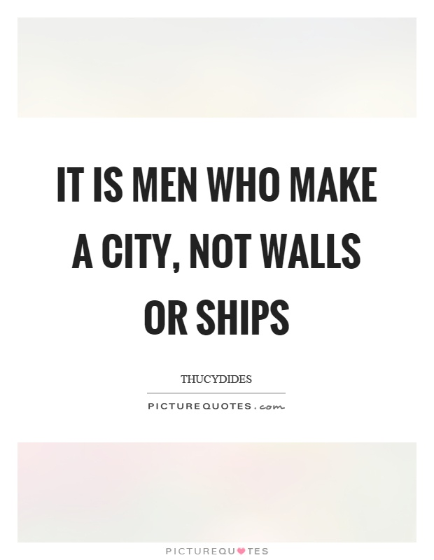 It is men who make a city, not walls or ships Picture Quote #1