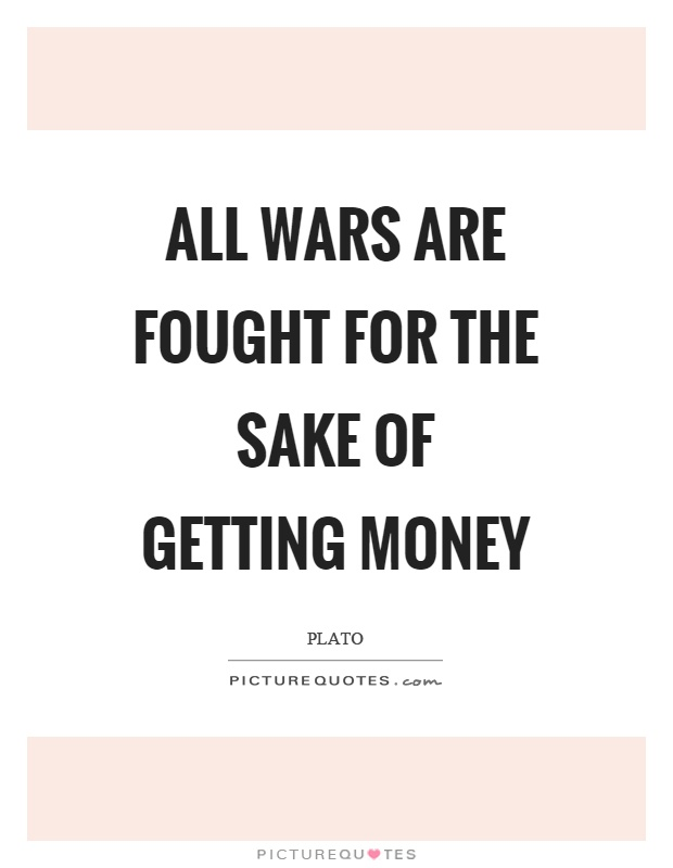 All wars are fought for the sake of getting money Picture Quote #1