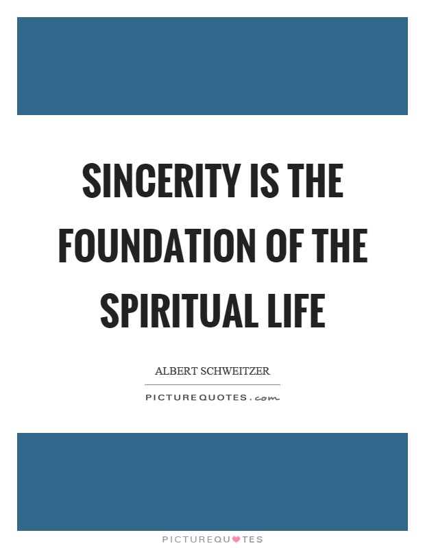 Sincerity is the foundation of the spiritual life Picture Quote #1