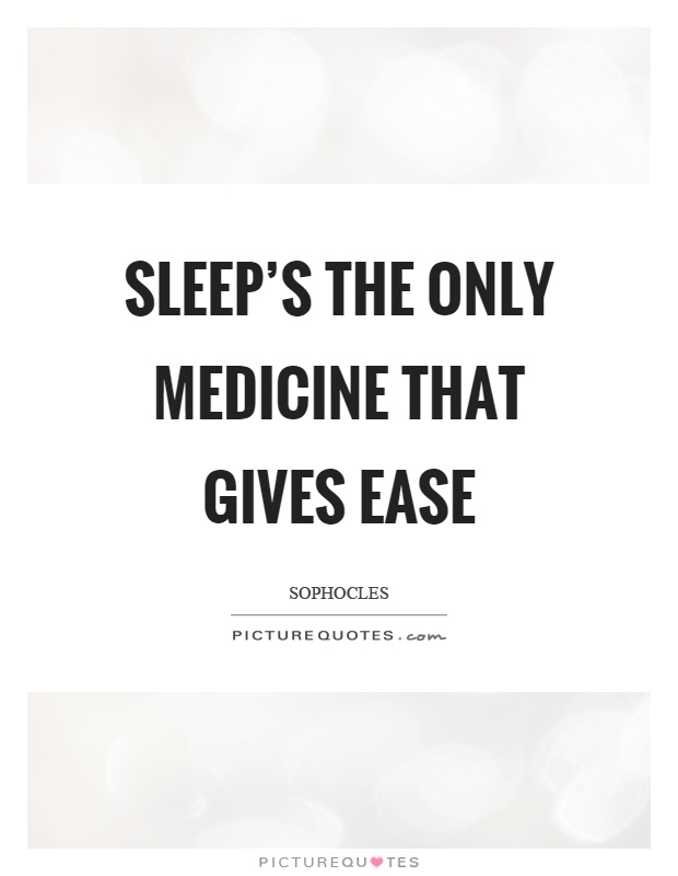Sleep's the only medicine that gives ease Picture Quote #1