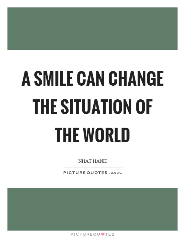 A smile can change the situation of the world Picture Quote #1