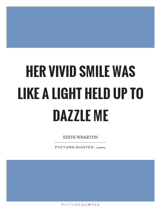 Her vivid smile was like a light held up to dazzle me Picture Quote #1