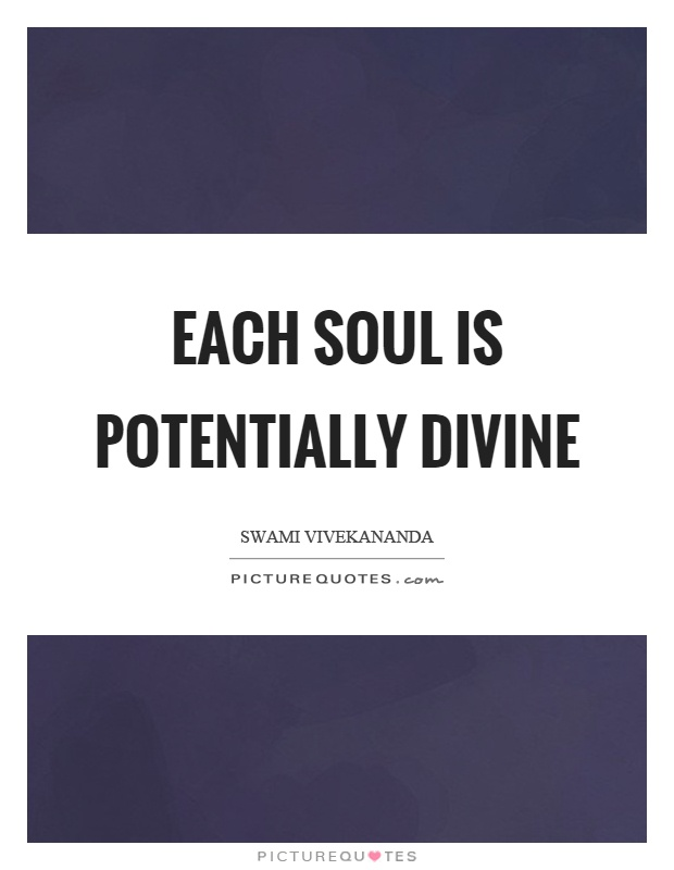 Each soul is potentially divine Picture Quote #1