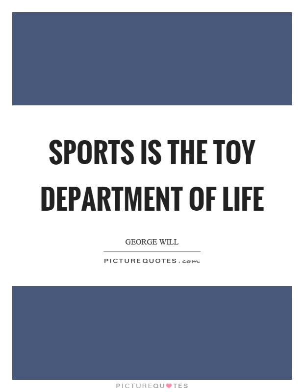 Sports is the toy department of life Picture Quote #1