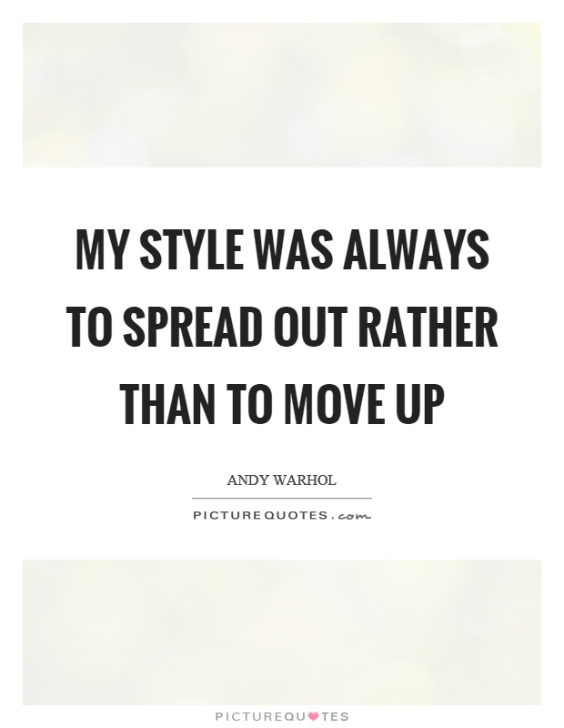 My style was always to spread out rather than to move up Picture Quote #1