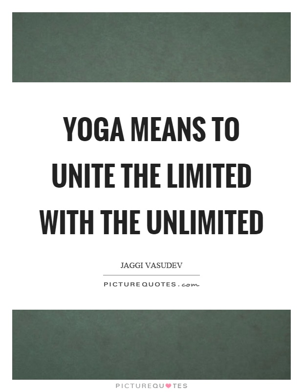 Yoga means to unite the limited with the unlimited Picture Quote #1