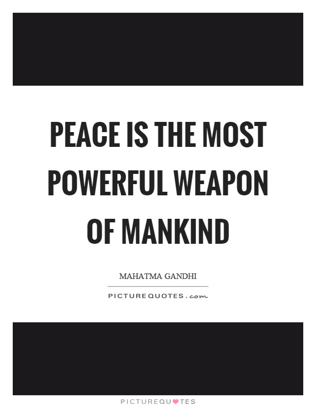 Peace is the most powerful weapon of mankind Picture Quote #1