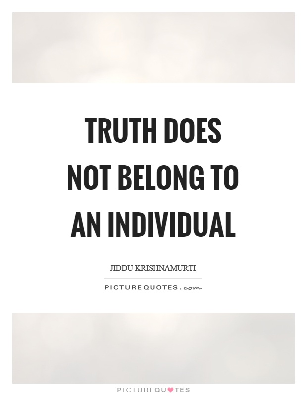 Truth does not belong to an individual Picture Quote #1