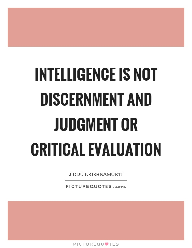 Intelligence is not discernment and judgment or critical evaluation Picture Quote #1