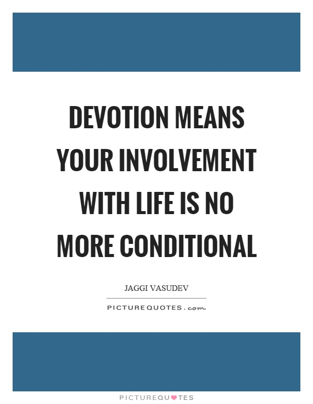 Devotion Quotes Endearing Devotion Means Your Involvement With Life Is No More Conditional