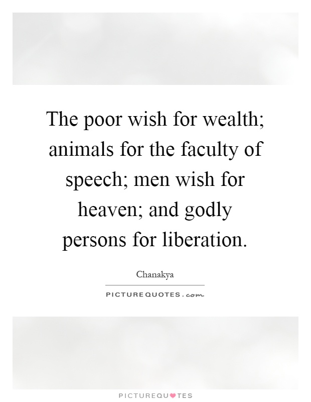 The poor wish for wealth