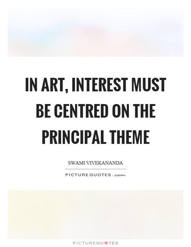 In art, interest must be centred on the principal theme Picture Quote #1