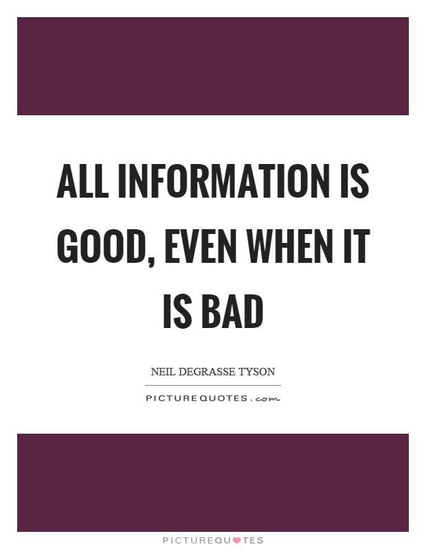 All information is good, even when it is bad Picture Quote #1