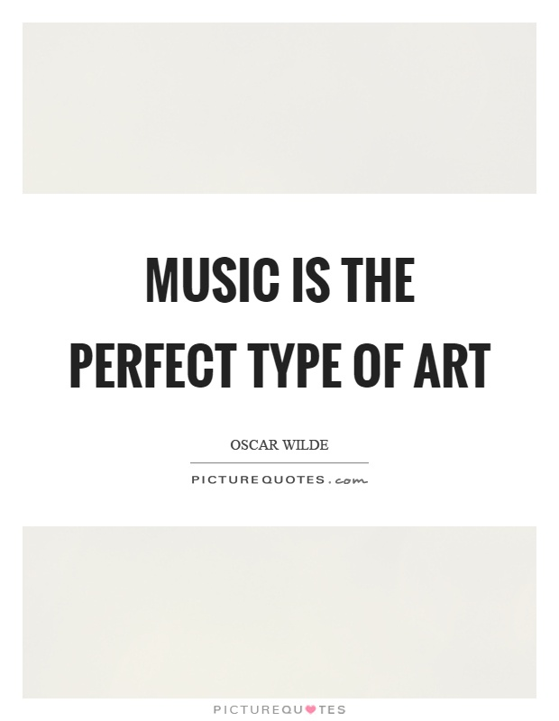 Music is the perfect type of art Picture Quote #1