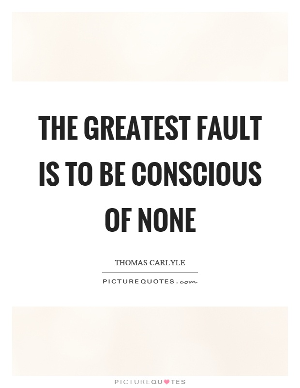 The greatest fault is to be conscious of none Picture Quote #1