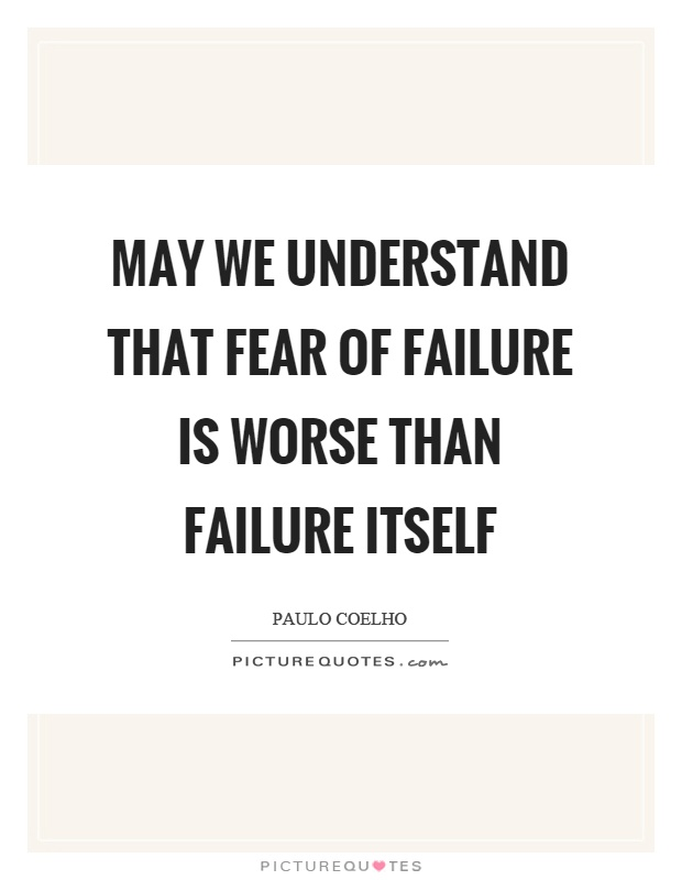 May we understand that fear of failure is worse than failure itself Picture Quote #1