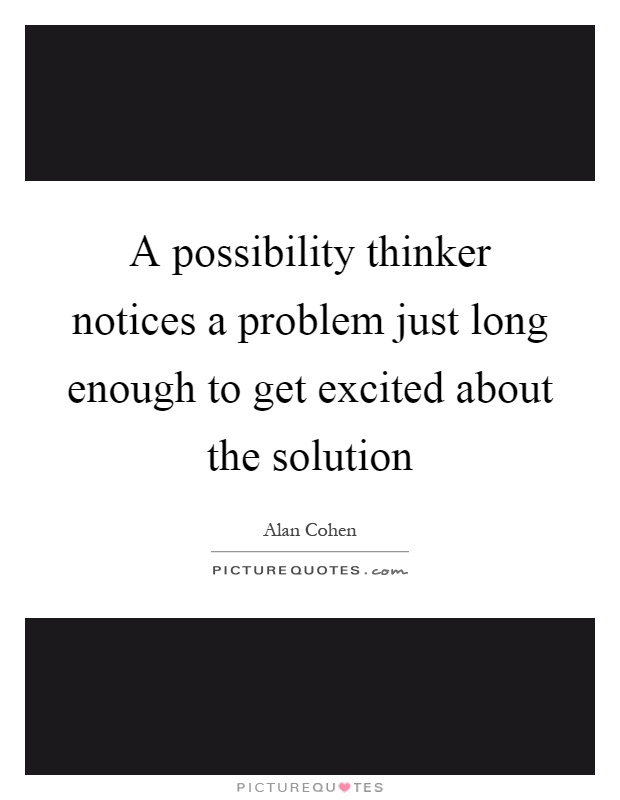 A possibility thinker notices a problem just long enough to get excited about the solution Picture Quote #1