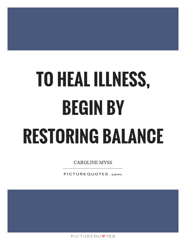 To heal illness, begin by restoring balance Picture Quote #1