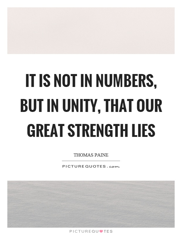 It is not in numbers, but in unity, that our great strength lies Picture Quote #1