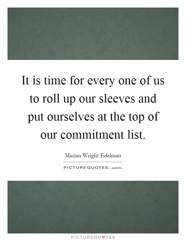 It is time for every one of us to roll up our sleeves and put ourselves at the top of our commitment list Picture Quote #1