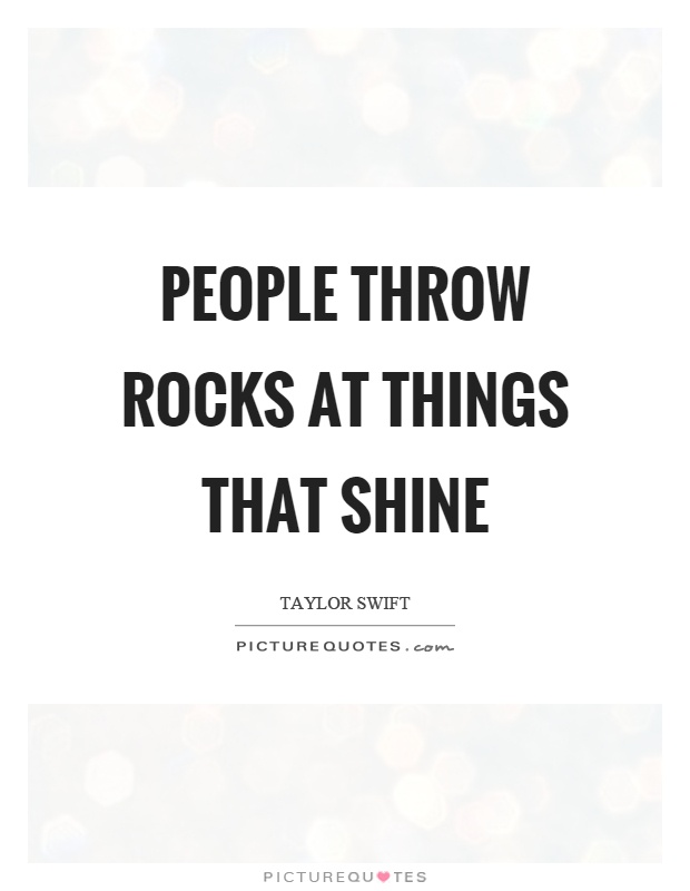 People throw rocks at things that shine Picture Quote #1