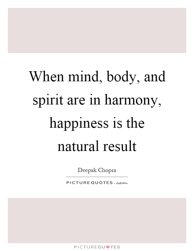 When mind, body, and spirit are in harmony, happiness is the...  Picture Quotes