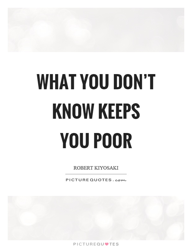 What you don't know keeps you poor Picture Quote #1