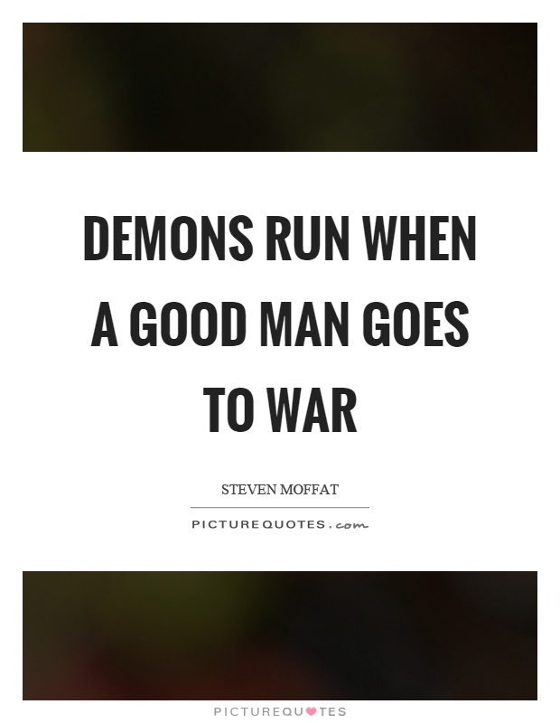 Demons run when a good man goes to war Picture Quote #1