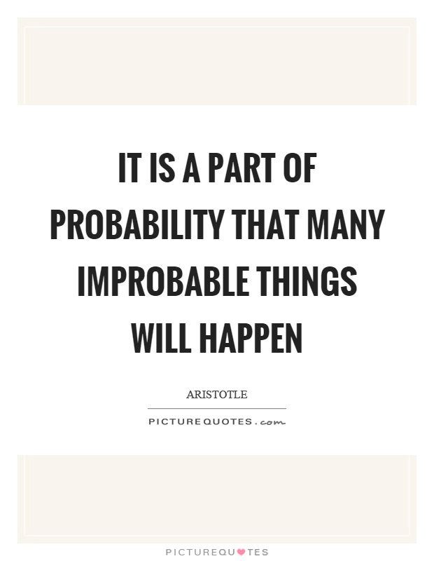 It is a part of probability that many improbable things will happen Picture Quote #1