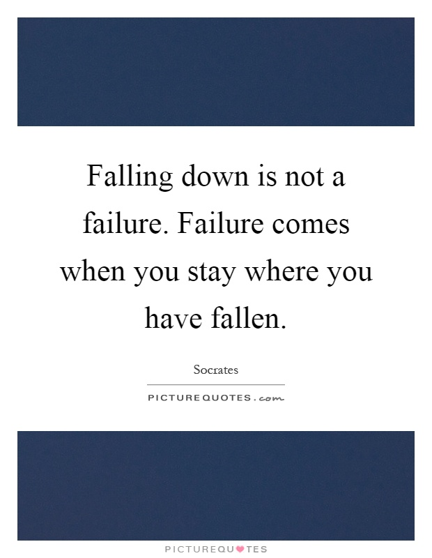 Falling down is not a failure. Failure comes when you stay where you have fallen Picture Quote #1