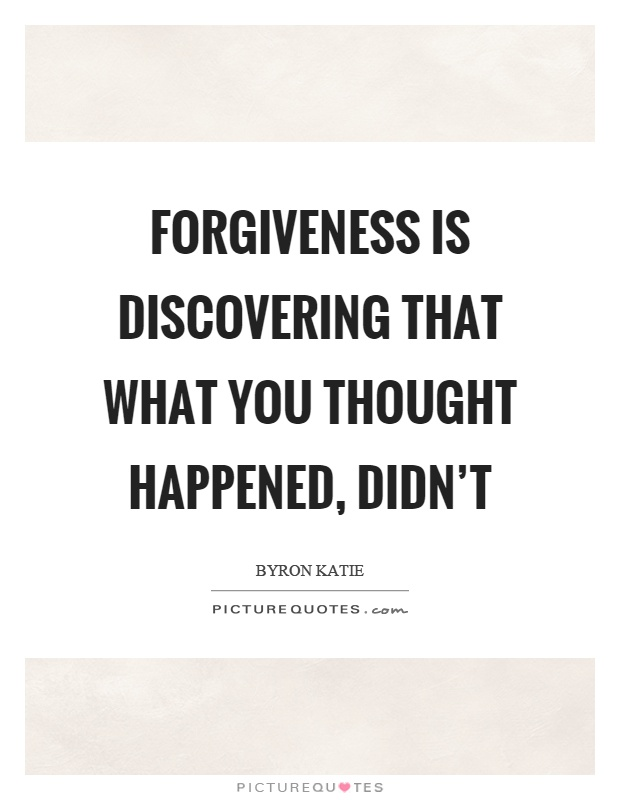 Forgiveness is discovering that what you thought happened, didn't Picture Quote #1