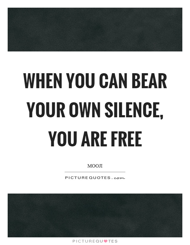When you can bear your own silence, you are free Picture Quote #1