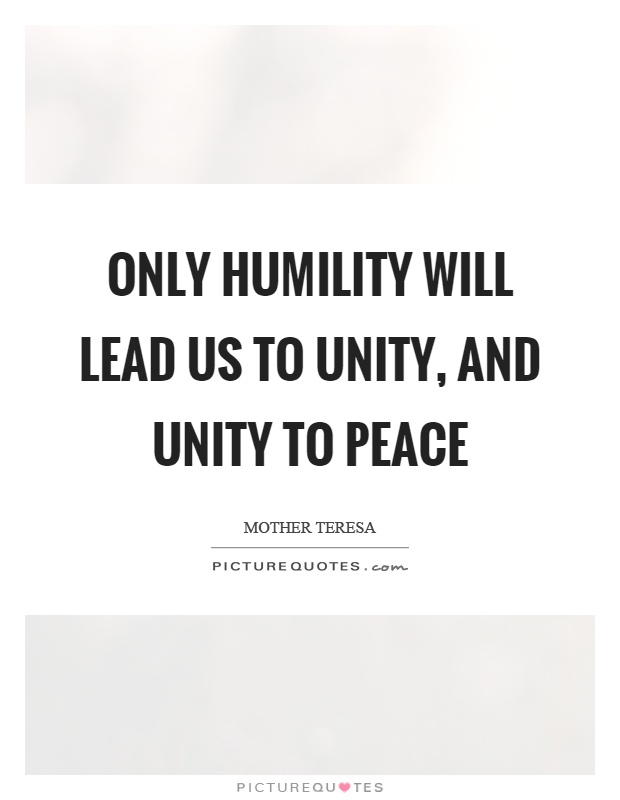 Only humility will lead us to unity, and unity to peace Picture Quote #1