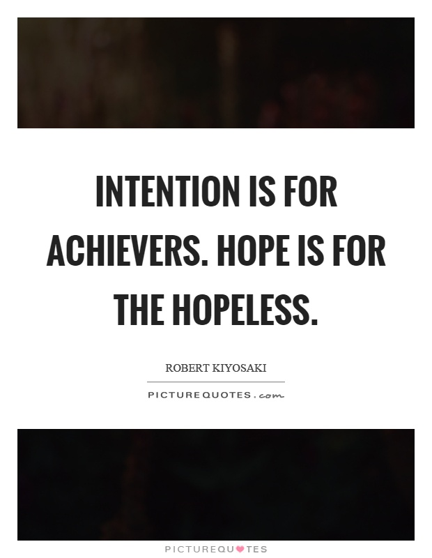 Intention is for achievers. Hope is for the hopeless Picture Quote #1