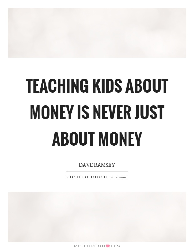 Teaching kids about money is never just about money Picture Quote #1