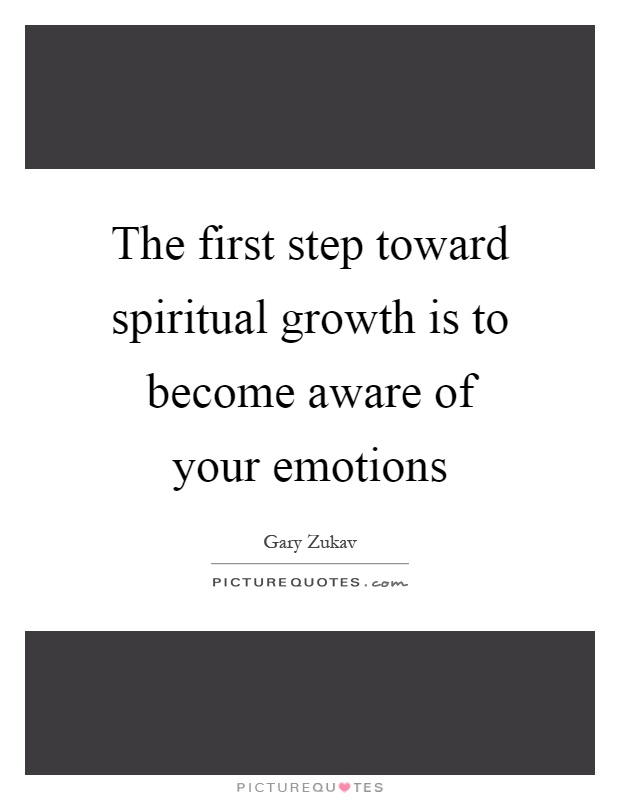 The first step toward spiritual growth is to become aware of your emotions Picture Quote #1