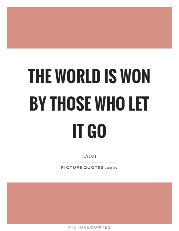 The world is won by those who let it go Picture Quote #1