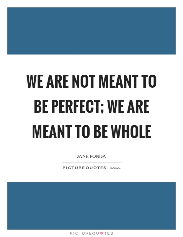 We are not meant to be perfect; we are meant to be whole Picture Quote #1