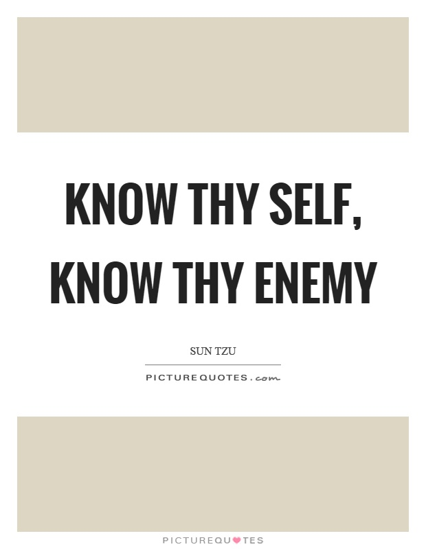 Know thy self, know thy enemy Picture Quote #1