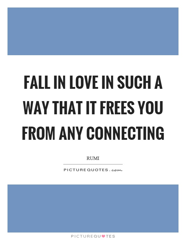Fall in love in such a way that it frees you from any connecting Picture Quote #1